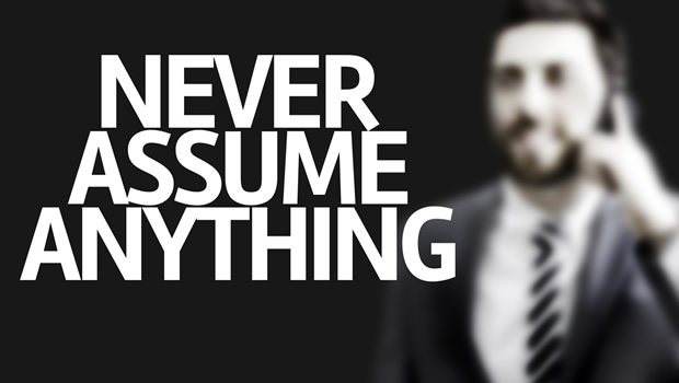 Assume Nothing. Nothing!