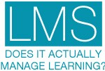 LMS - Does It Actually Manage Learning?
