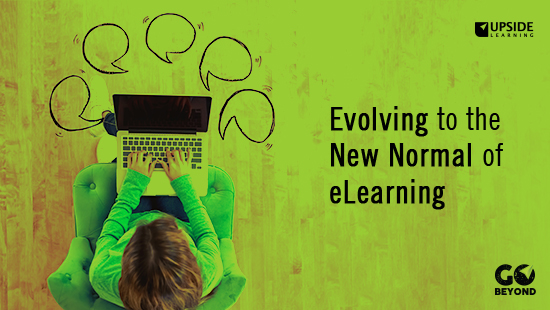 Evolving To The New Normal Of Elearning The Upside Learning Blog