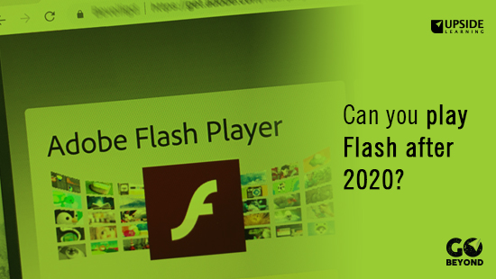 Can You Play Flash After 2020 This Is How The Upside Learning Blog